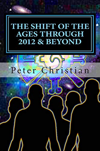 The Shift of the Ages through 2012: Peter Christian