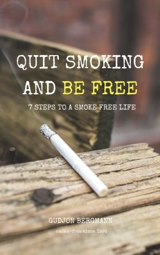 9781456583798: Quit Smoking and Be Free: 7 Steps to a Smoke Free Life