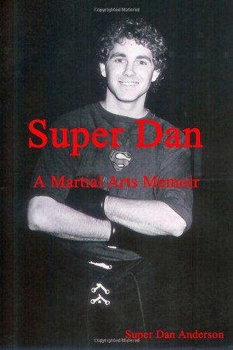 Super Dan - A Martial Arts Memoir: Super Dan Anderson