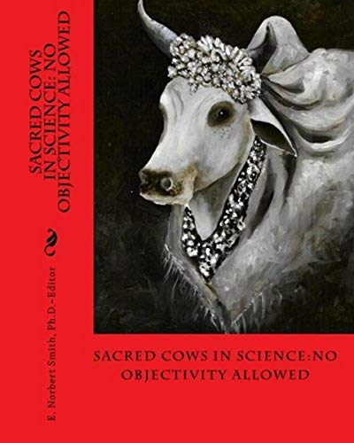 9781456585167: Sacred Cows In Science: No Objectivity Allowed