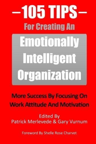 9781456587765: 105 Tips For Creating An Emotionally Intelligent Organization: More Success By Focusing On Work Attitude And Motivation