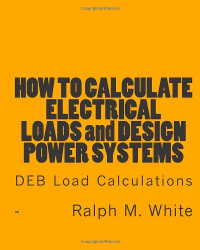 How to Calculate Electrical Loads and Design: White, Ralph M.