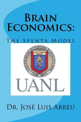 Brain Economics: The Spenta Model: Present Models,: Abreu, Dr. Jose