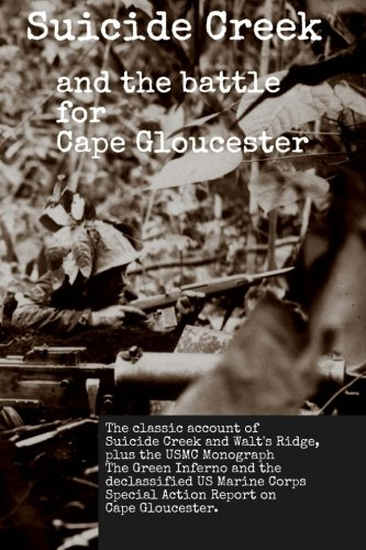 9781456593223: Suicide Creek and the Battle for Cape Gloucester: The classic account of the Marine Corps battle at Suicide Creek on New Britain, plus the USMC study ... First Marine Division Special Action Report.