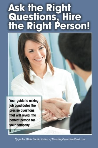 9781456593353: Ask the Right Questions, Hire the Right Person!: Your Guide to Asking Job Candidates the Precise Questions that will Reveal the Right Person for the Position!