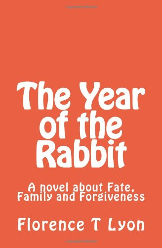 9781456593995: The Year of the Rabbit: A novel about Fate, Family and Forgiveness.