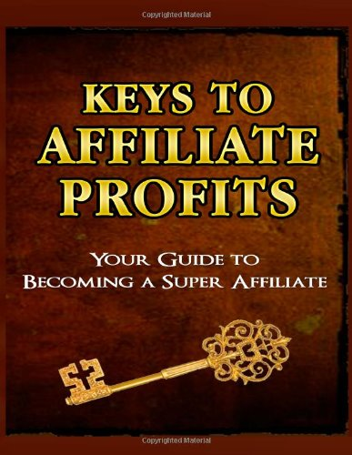 9781456595555: KeysTo Affiliate Profits: Your Guide to Becoming a Super Affiliate