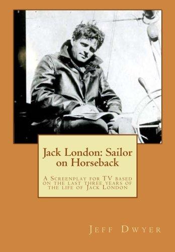 Jack London: Sailor on Horseback: A Screenplay: Dwyer, Dr. Jeff