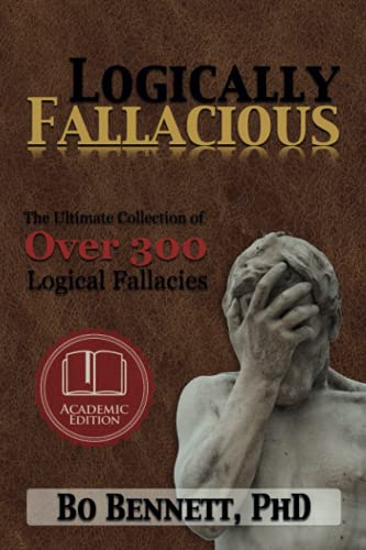 9781456607524: Logically Fallacious: The Ultimate Collection of Over 300 Logical Fallacies (Academic Edition)