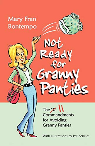 Not Ready for Granny Panties--The 11 Commandments for Avoiding Granny Panties: Mary Fran Bontempo