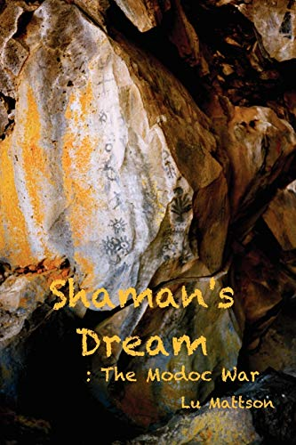 Shamans Dream: The Modoc War: Lu Mattson