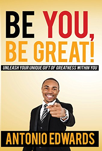 9781456625047: Be You, Be Great! - Unleash Your Unique Gift Of Greatness Within You