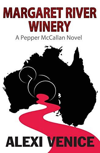 Margaret River Winery: A Pepper McCallan Novel: Alexi Venice