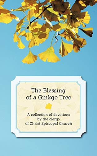 9781456700799: The Blessing of a Ginkgo Tree: A Collection of Devotions by the Clergy of Christ Episcopal Church