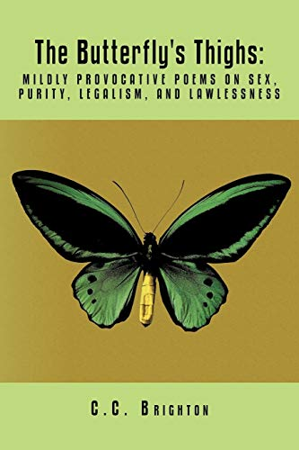 9781456700973: The Butterfly's Thighs: Mildly Provocative Poems on Sex, Purity, Legalism, and Lawlessness