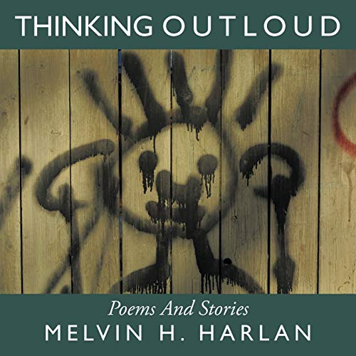 Thinking Outloud: Poems and Stories: Melvin H. Harlan