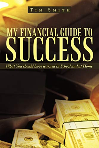 9781456710750: My Financial Guide to Success: What You should have learned in School and at Home