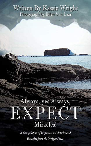 9781456711009: Always, Yes Always, Expect Miracles!: A Compilation Of Inspirational Articles And Thoughts From The 'Wright Place'.