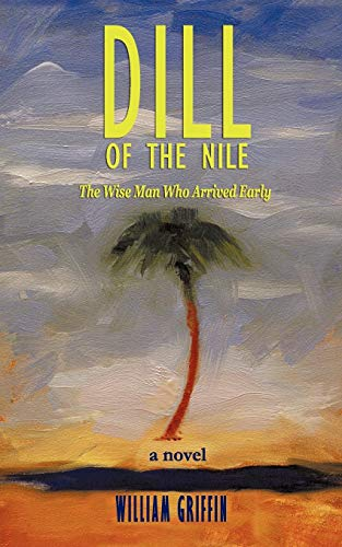 Dill of the Nile: The Wise Man Who Arrived Early: William Griffin