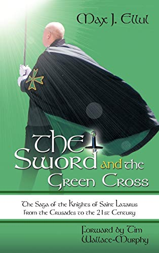 9781456714208: The Sword and the Green Cross: The Saga of the Knights of Saint Lazarus from the Crusades to the 21st Century.