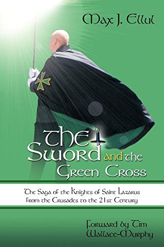 9781456714215: The Sword and the Green Cross: The Saga of the Knights of Saint Lazarus from the Crusades to the 21st Century