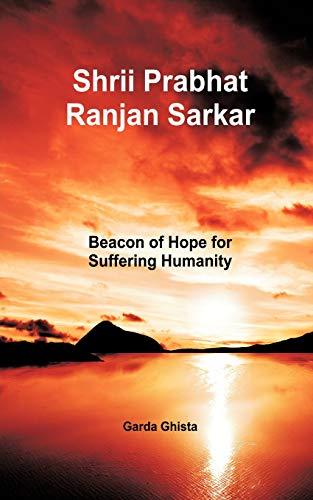 Shrii Prabhat Ranjan Sarkar: Beacon of Hope: Garda Ghista