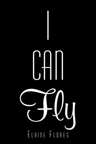 I Can Fly: Elaine Flores