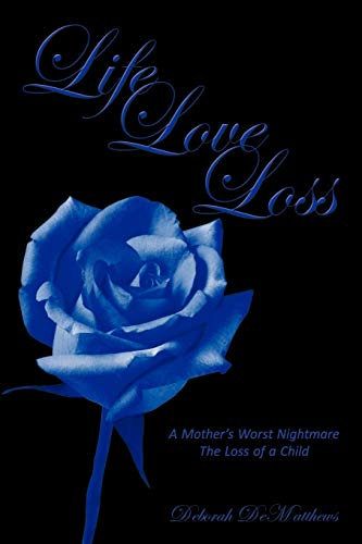 9781456716127: Life Love Loss: A Mother'S Worst Nightmare The Loss Of A Child