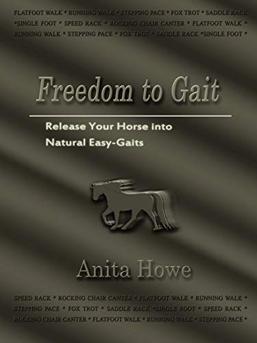 9781456716189: Freedom to Gait: Release Your Horse Into Natural Easy-Gaits