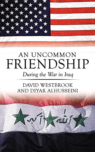 An Uncommon Friendship: During the War in Iraq: Westbrook, David; Alhusseini, Diyar
