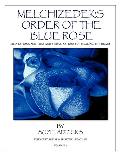 9781456718466: Melchizedek's Order of the Blue Rose: Meditations, Mantras and Visualizations for Healing the Heart
