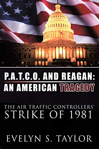 9781456718510: P.A.T.C.O. AND REAGAN: AN AMERICAN TRAGEDY: The Air Traffic Controllers' Strike of 1981