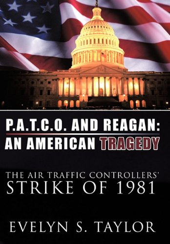 9781456718527: P.A.T.C.O. AND REAGAN: AN AMERICAN TRAGEDY: The Air Traffic Controllers' Strike of 1981