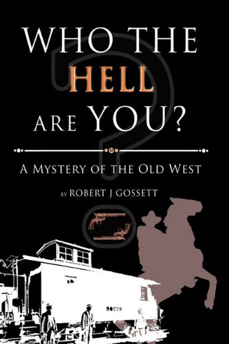 Who the Hell Are You?: A Mystery of the Old West: Gossett, Robert J.