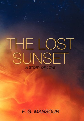 The Lost Sunset: A Story of Love: F. G. Mansour