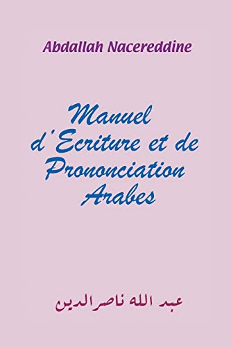 Manuel d'Ecriture et de Prononciation Arabes (French Edition) (9781456720643) by Nacereddine, Abdallah