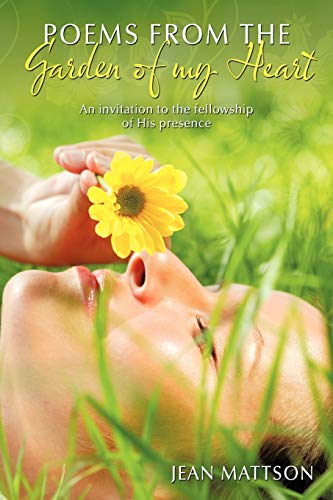9781456720896: Poems from the Garden of my Heart: An invitation to the fellowship of His presence