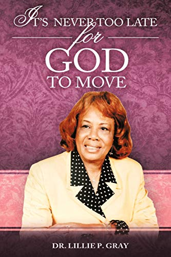 9781456720940: IT'S NEVER TOO LATE FOR GOD TO MOVE