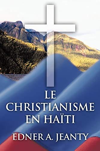 Le Christianisme en Haïti (French Edition): Edner A. Jeanty