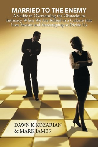 Married to the Enemy: A Guide to Overcoming the Obstacles to Intimacy When We Are Raised in a ...