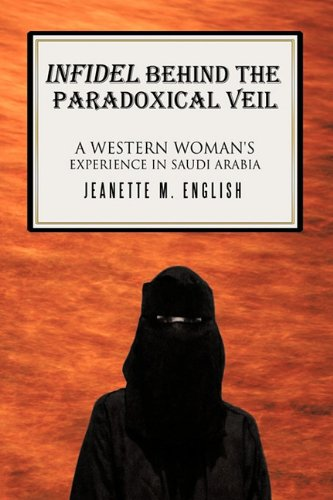 9781456728090: INFIDEL BEHIND THE PARADOXICAL VEIL: A Western Woman's Experience in Saudi Arabia