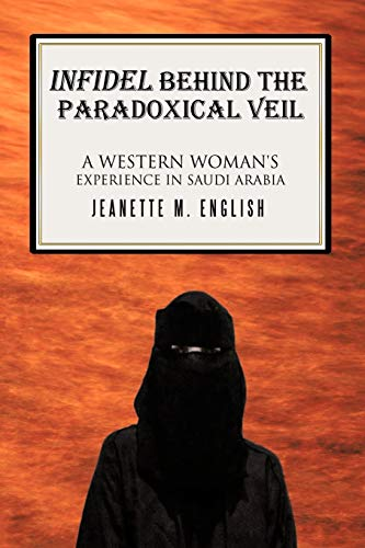 9781456728106: Infidel Behind The Paradoxical Veil: A Western Woman'S Experience In Saudi Arabia