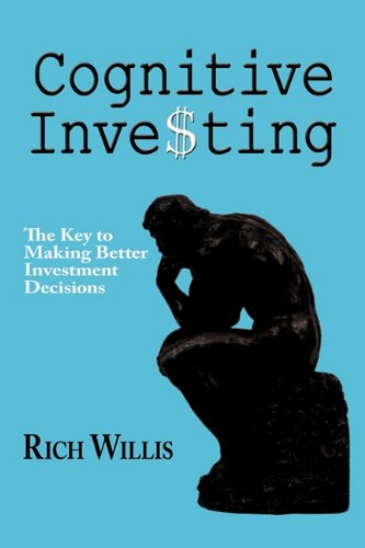 Cognitive Investing: The Key to Making Better Investment Decisions: Rich Willis