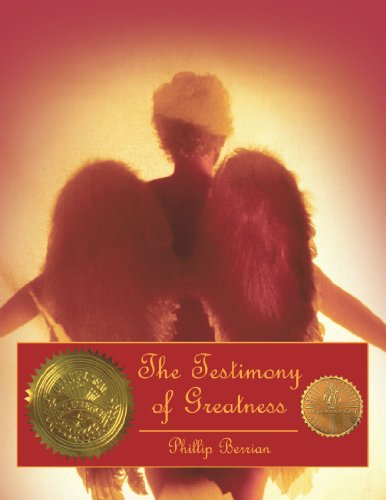 9781456728847: The Testimony of Greatness: The Testament From One's Heroic Journey Through the Heavenly Gates of Faith, Honor and God's Glory