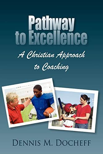 Pathway to Excellence: A Christian Approach to Coaching: Dennis M. Docheff