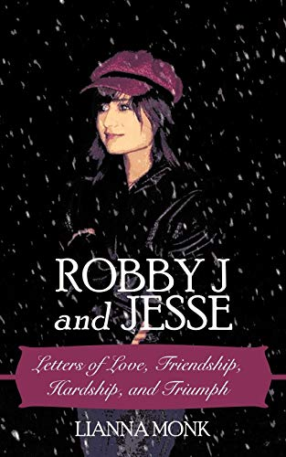 9781456729448: Robby J and Jesse: Letters of Love, Friendship, Hardship, and Triumph