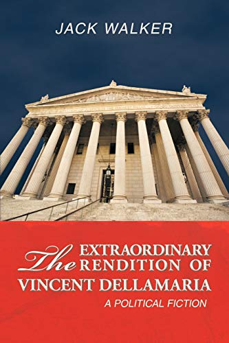 9781456729721: The Extraordinary Rendition of Vincent Dellamaria: A Political Fiction