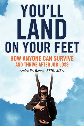 You'll Land on Your Feet: How Anyone Can Survive and Thrive After Job Loss: Renna, BSIE MBA ...