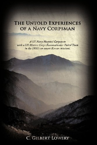 9781456731625: The Untold Experiences of a Navy Corpsman: A US Navy Hospital Corpsman with a US Marine Corps Reconnaissance Patrol Team in the 1950's on Covert Korea