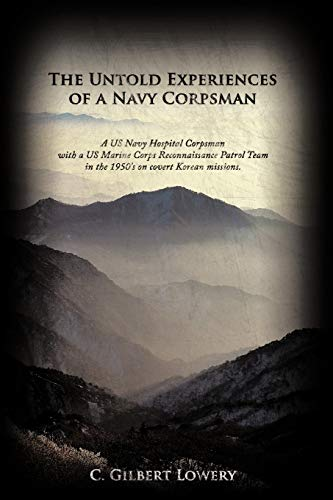 9781456731632: The Untold Experiences of a Navy Corpsman: A US Navy Hospital Corpsman with a US Marine Corps Reconnaissance Patrol Team in the 1950's on Covert Korea